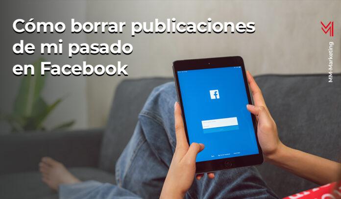 Cómo borrar publicaciones de mi pasado en Facebook - mm- marketing